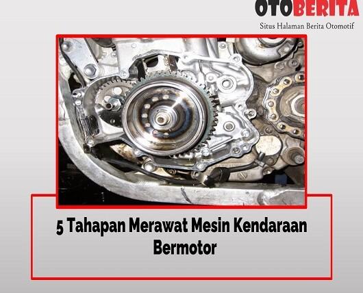 5 Tahapan Merawat Mesin Kendaraan Bermotor