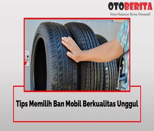 Tips Memilih Ban Mobil Berkualitas Unggul
