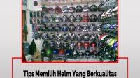 Tips Memilih Helm Yang Berkualitas