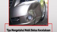 Tips Mengetahui Mobil Bekas Kecelakaan