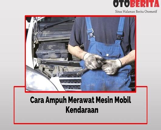 Cara Ampuh Merawat Mesin Mobil Kendaraan