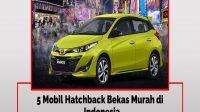 5 Mobil Hatchback Bekas Murah di Indonesia