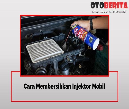 Cara Membersihkan Injektor Mobil