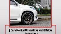 5 Cara Menilai Orisinalitas Mobil Bekas Berkualitas