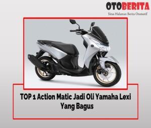 TOP 1 Action Matic Jadi Oli Yamaha Lexi Yang Bagus