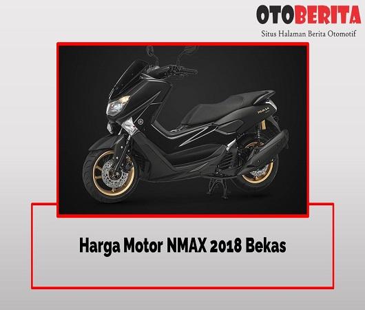 Harga Motor NMAX 2018 Bekas Cek Yuk sobat otoberita