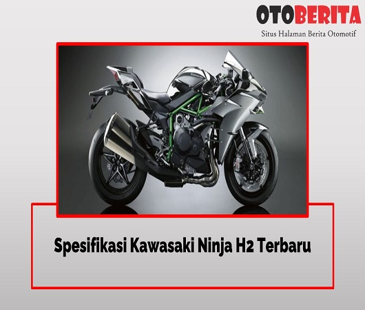 Spesifikasi Kawasaki Ninja H2 Terbaru