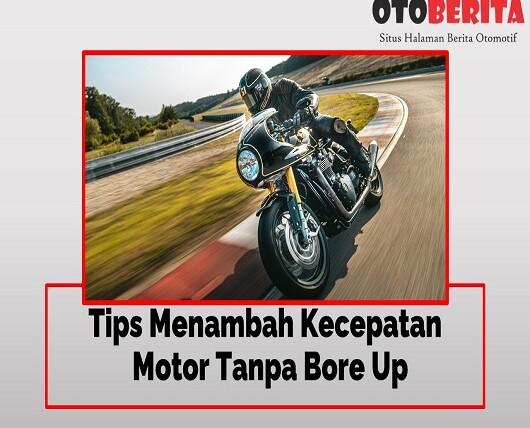Tips Menambah Kecepatan Motor Tanpa Bore Up