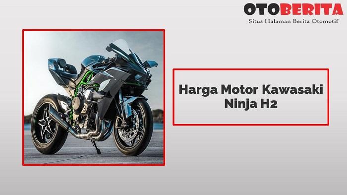 Harga Motor Kawasaki Ninja H2